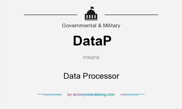 What does DataP mean? It stands for Data Processor