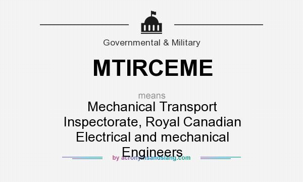 What does MTIRCEME mean? It stands for Mechanical Transport Inspectorate, Royal Canadian Electrical and mechanical Engineers