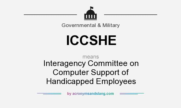 What does ICCSHE mean? It stands for Interagency Committee on Computer Support of Handicapped Employees
