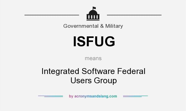 What does ISFUG mean? It stands for Integrated Software Federal Users Group