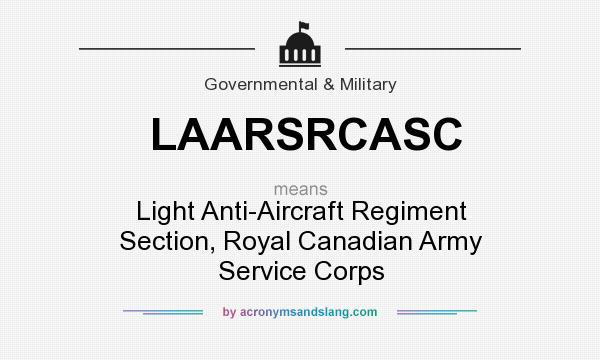 What does LAARSRCASC mean? It stands for Light Anti-Aircraft Regiment Section, Royal Canadian Army Service Corps