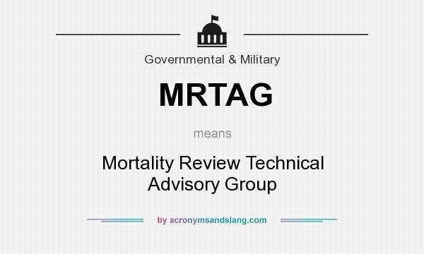What does MRTAG mean? It stands for Mortality Review Technical Advisory Group