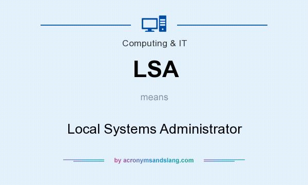 What does LSA mean? It stands for Local Systems Administrator