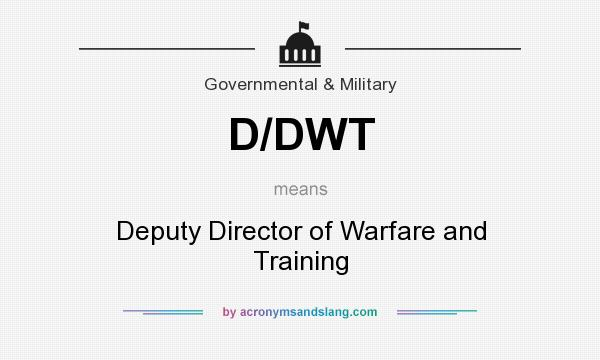 What does D/DWT mean? It stands for Deputy Director of Warfare and Training