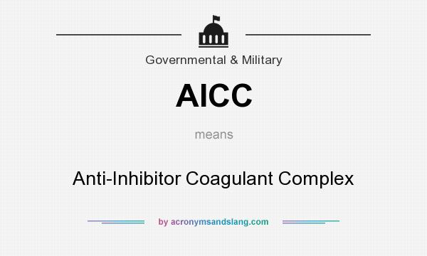 What does AICC mean? It stands for Anti-Inhibitor Coagulant Complex