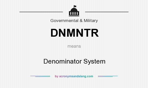 What does DNMNTR mean? It stands for Denominator System