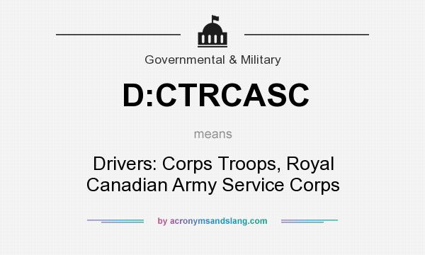 What does D:CTRCASC mean? It stands for Drivers: Corps Troops, Royal Canadian Army Service Corps