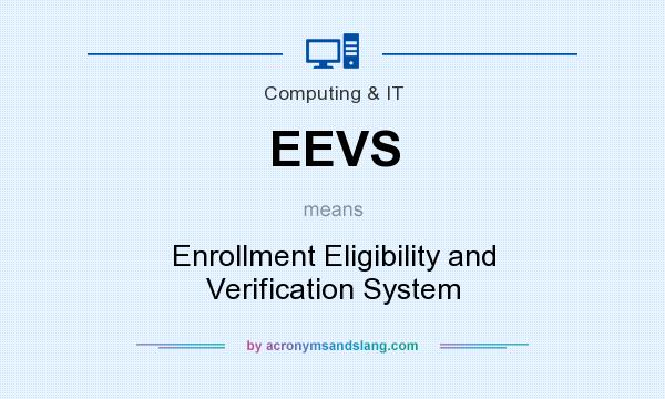 What does EEVS mean? It stands for Enrollment Eligibility and Verification System