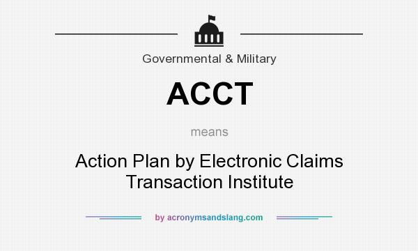 What does ACCT mean? It stands for Action Plan by Electronic Claims Transaction Institute
