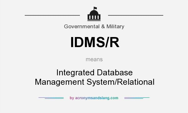 What does IDMS/R mean? It stands for Integrated Database Management System/Relational
