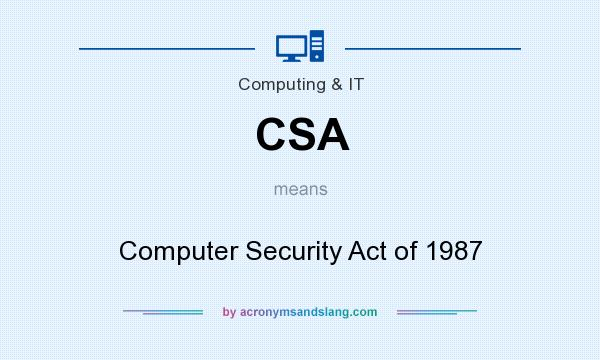 What does CSA mean? It stands for Computer Security Act of 1987