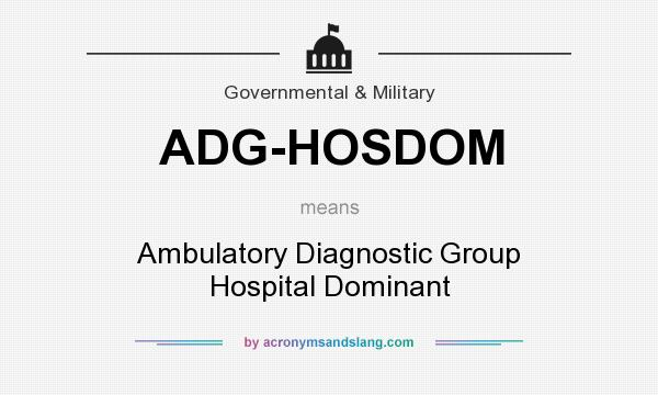 What does ADG-HOSDOM mean? It stands for Ambulatory Diagnostic Group Hospital Dominant