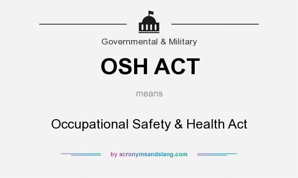 What does OSH ACT mean? - Definition of OSH ACT - OSH ACT