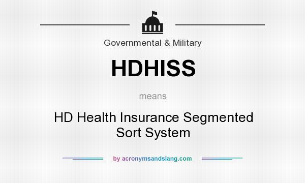 What does HDHISS mean? It stands for HD Health Insurance Segmented Sort System