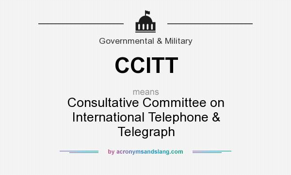What does CCITT mean? It stands for Consultative Committee on International Telephone & Telegraph