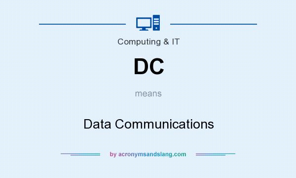 What does DC mean? It stands for Data Communications