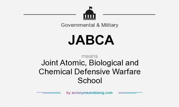 What does JABCA mean? It stands for Joint Atomic, Biological and Chemical Defensive Warfare School