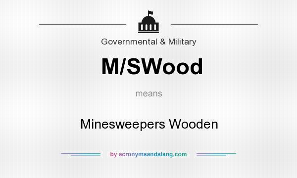 What does M/SWood mean? It stands for Minesweepers Wooden