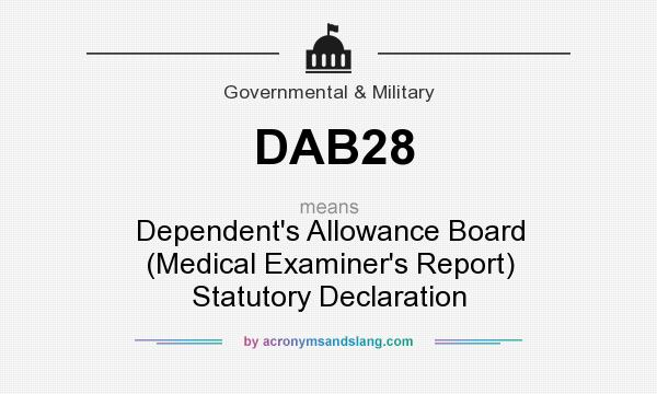 What does DAB28 mean? It stands for Dependent`s Allowance Board (Medical Examiner`s Report) Statutory Declaration