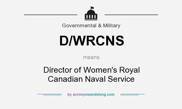 What does D/WRCNS mean? It stands for Director of Women`s Royal Canadian Naval Service