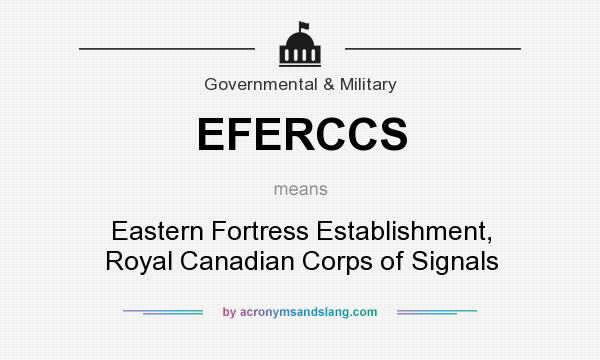 What does EFERCCS mean? It stands for Eastern Fortress Establishment, Royal Canadian Corps of Signals