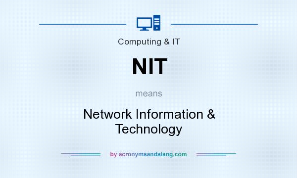 What does NIT mean? It stands for Network Information & Technology