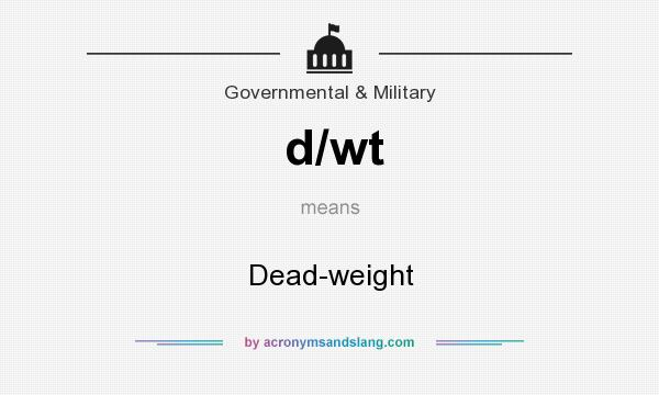 What does d/wt mean? It stands for Dead-weight