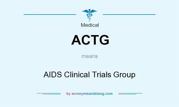 What does ACTG mean? It stands for AIDS Clinical Trials Group