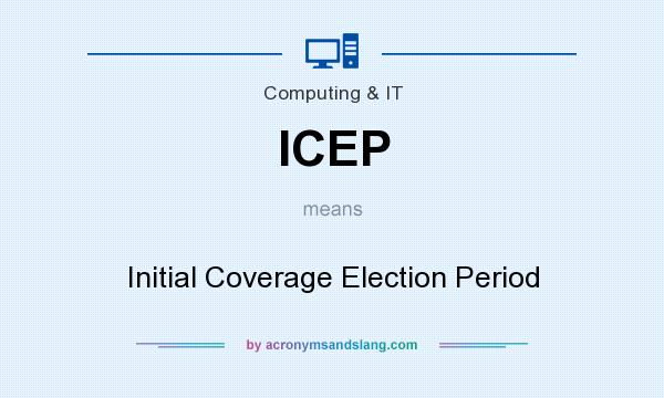 What does ICEP mean? It stands for Initial Coverage Election Period