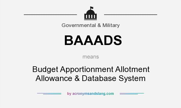 What does BAAADS mean? It stands for Budget Apportionment Allotment Allowance & Database System