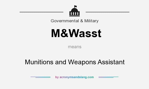 What does M&Wasst mean? It stands for Munitions and Weapons Assistant