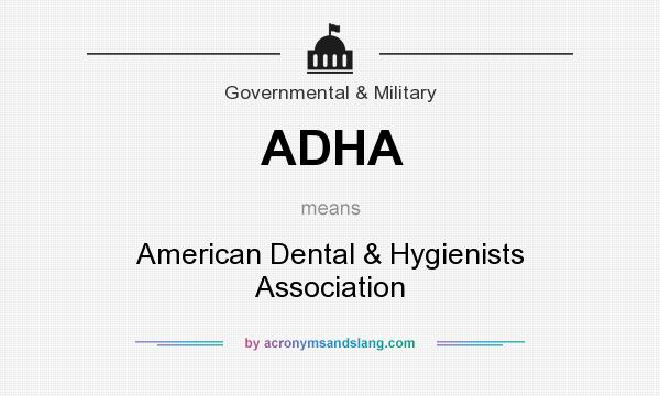 What does ADHA mean? It stands for American Dental & Hygienists Association