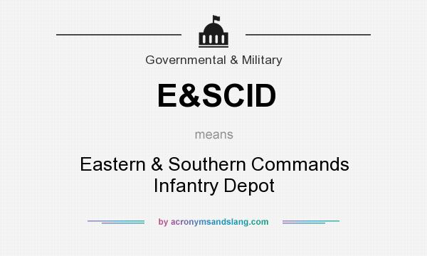 What does E&SCID mean? It stands for Eastern & Southern Commands Infantry Depot