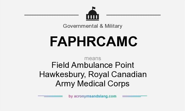 What does FAPHRCAMC mean? It stands for Field Ambulance Point Hawkesbury, Royal Canadian Army Medical Corps