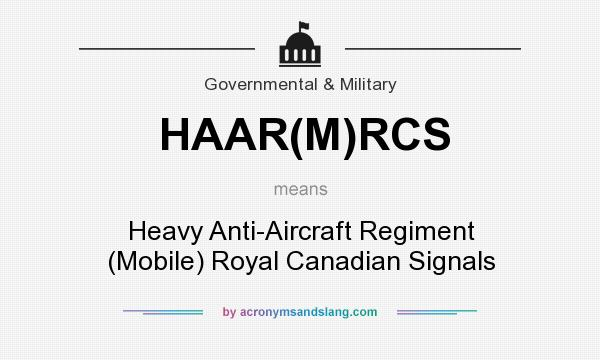 What does HAAR(M)RCS mean? It stands for Heavy Anti-Aircraft Regiment (Mobile) Royal Canadian Signals
