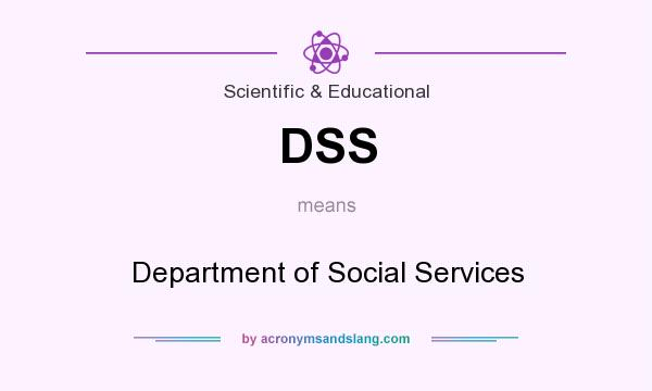 What does DSS mean? It stands for Department of Social Services