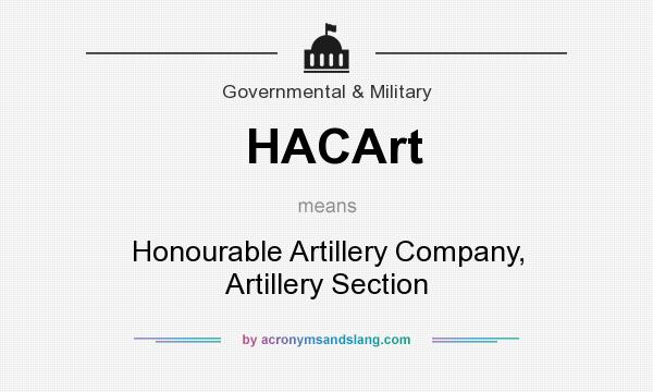 What does HACArt mean? It stands for Honourable Artillery Company, Artillery Section