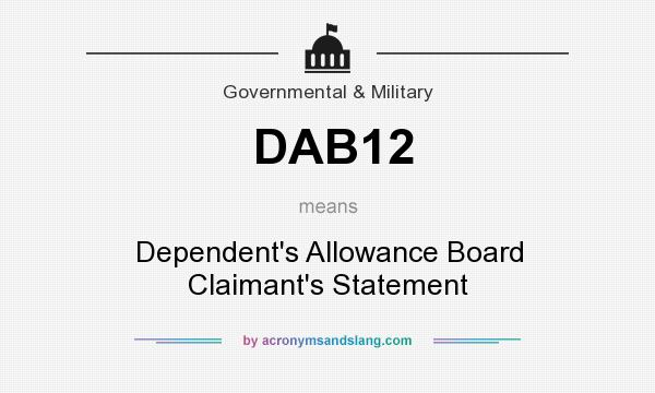 What does DAB12 mean? It stands for Dependent`s Allowance Board Claimant`s Statement