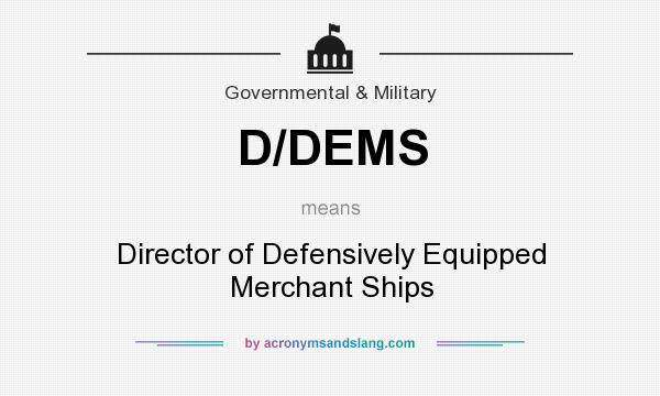 What does D/DEMS mean? It stands for Director of Defensively Equipped Merchant Ships