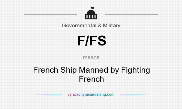 What does F/FS mean? It stands for French Ship Manned by Fighting French
