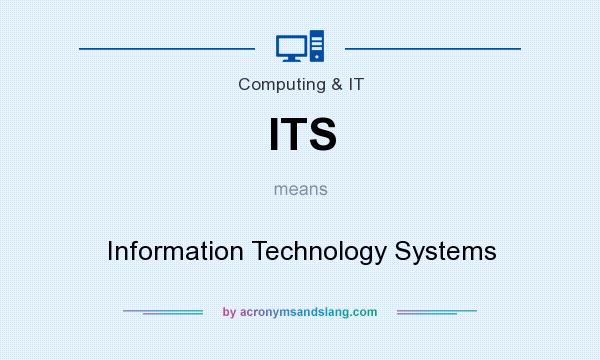 What does ITS mean? It stands for Information Technology Systems