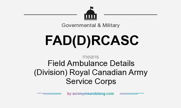 What does FAD(D)RCASC mean? It stands for Field Ambulance Details (Division) Royal Canadian Army Service Corps