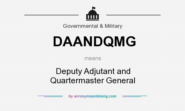 What does DAANDQMG mean? It stands for Deputy Adjutant and Quartermaster General