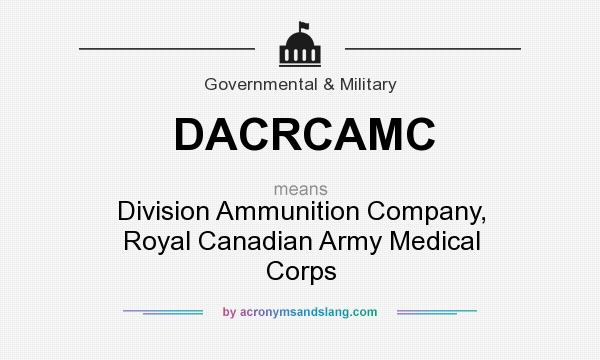 What does DACRCAMC mean? It stands for Division Ammunition Company, Royal Canadian Army Medical Corps