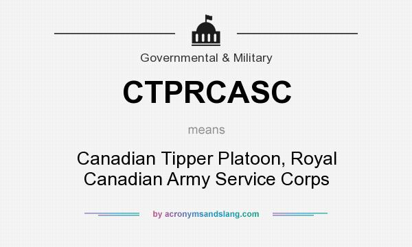What does CTPRCASC mean? It stands for Canadian Tipper Platoon, Royal Canadian Army Service Corps