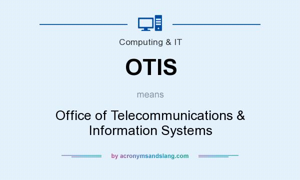 What does OTIS mean? It stands for Office of Telecommunications & Information Systems