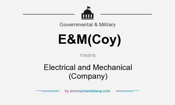 What does E&M(Coy) mean? It stands for Electrical and Mechanical (Company)