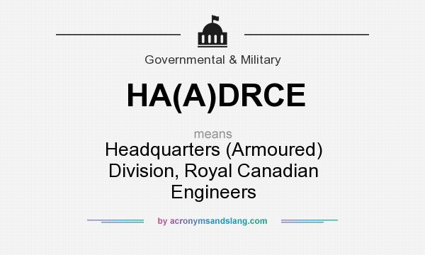 What does HA(A)DRCE mean? It stands for Headquarters (Armoured) Division, Royal Canadian Engineers