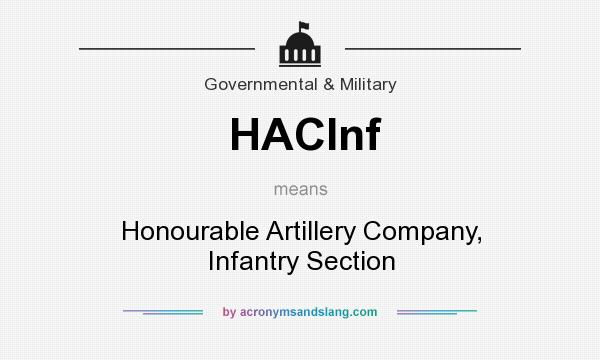What does HACInf mean? It stands for Honourable Artillery Company, Infantry Section