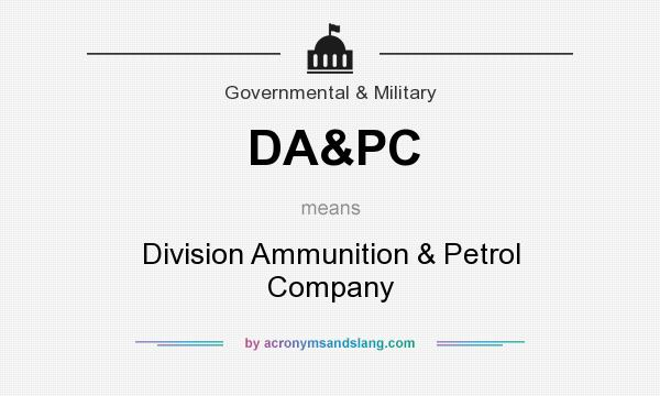 What does DA&PC mean? It stands for Division Ammunition & Petrol Company